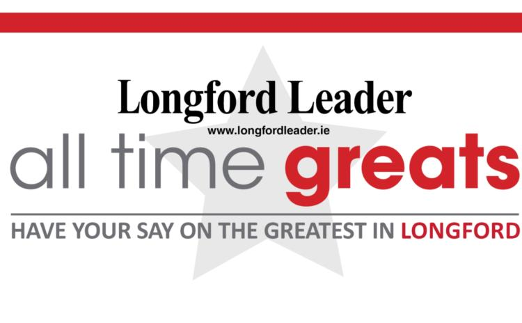Have your say! Who is Longford's 'All Time Great'?