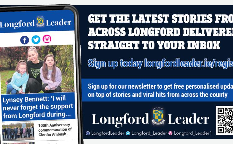 Sign up for the Longford Leader newsletter: Get the latest stories from across Longford delivered directly to your inbox